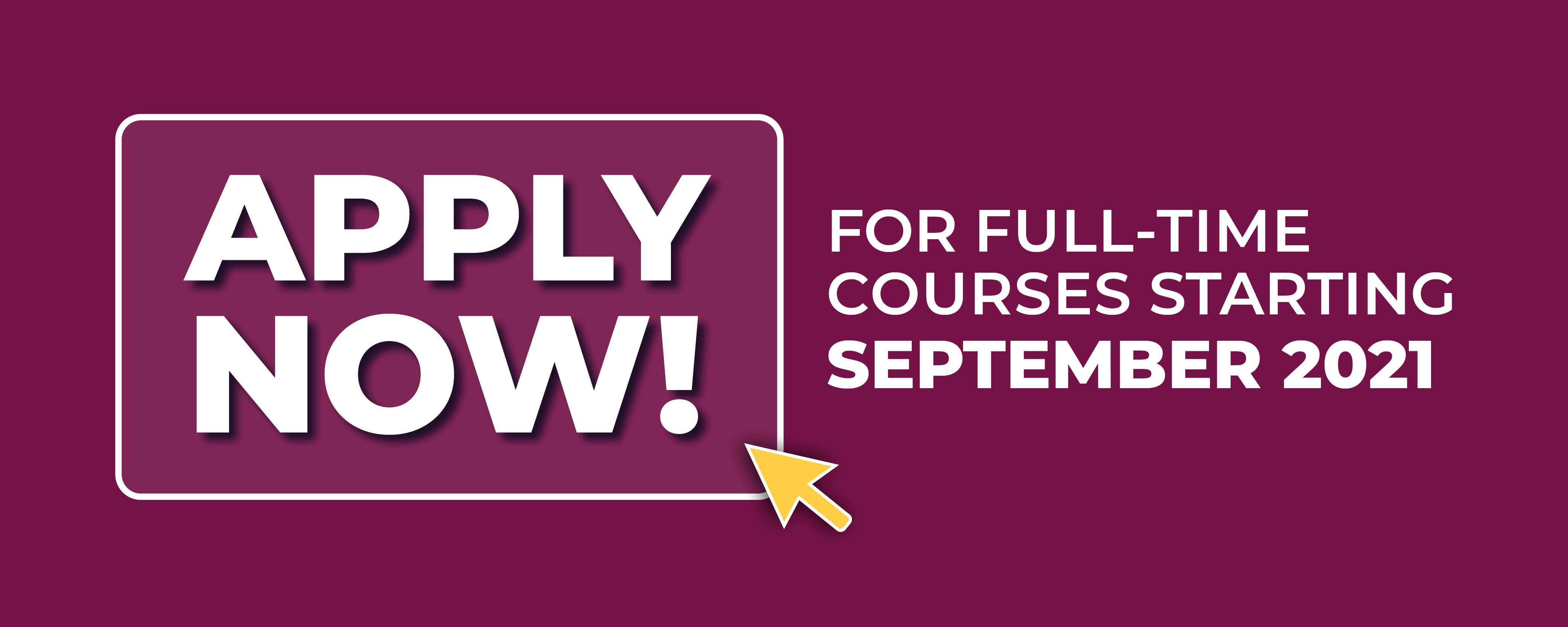 Image displays text which says Apply now for full-time courses starting September 2021